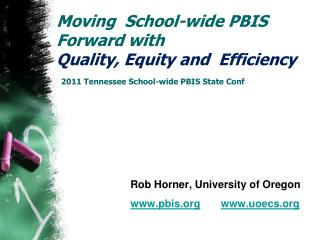 Moving  School-wide PBIS Forward with  Quality, Equity and  Efficiency 2011 Tennessee School-wide PBIS State Conf