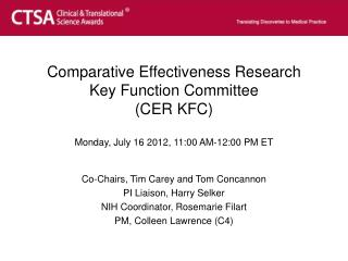 Comparative Effectiveness Research Key Function Committee (CER KFC) Monday, July 16 2012, 11:00 AM-12:00 PM ET