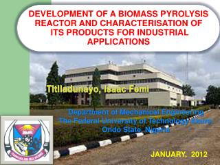 DEVELOPMENT OF A BIOMASS PYROLYSIS REACTOR AND CHARACTERISATION OF  ITS PRODUCTS FOR INDUSTRIAL APPLICATIONS