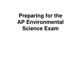 Preparing for the  AP Environmental Science Exam