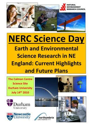 NERC Science Day Earth and Environmental Science Research in NE England: Current Highlights and Future Plans