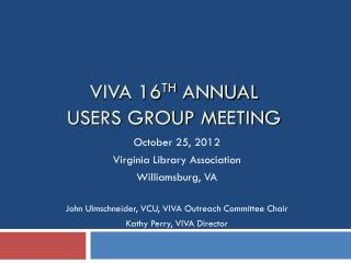 VIVA 16 th  Annual  Users Group Meeting
