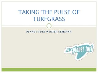 TAKING THE PULSE OF TURFGRASS