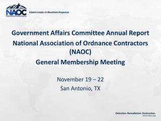 Government Affairs Committee Annual Report National Association of Ordnance Contractors (NAOC) General Membership Meeti