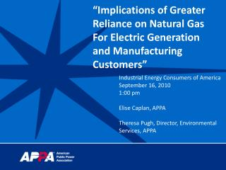 """Implications of Greater Reliance on Natural Gas For Electric  Generation and Manufacturing Customers"""