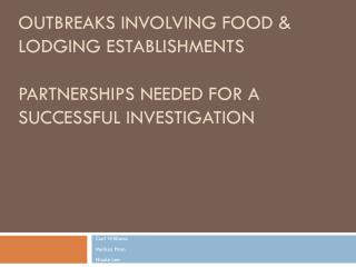Outbreaks Involving Food & Lodging Establishments Partnerships Needed for a Successful Investigation