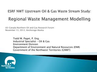 ESRF NWT Upstream Oil  & Gas  Waste Stream  Study:  Regional Waste Management Modelling US-Canada Northern Oil and Gas