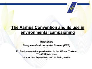 Mara Silina European Environmental Bureau (EEB)  * * * EU Environmental approximation in the WB  andTurkey - ETNAR Conf