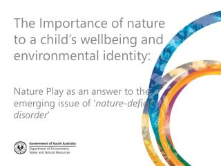The Importance of nature to a child's wellbeing and environmental identity: Nature Play as an answer to the emerging is