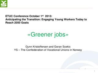 ETUC  Conference October 1 st  2013: Anticipating the Transition: Engaging Young Workers Today to Reach 2050 Goals «Gre