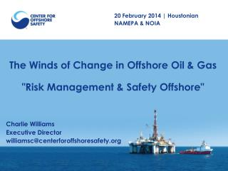 "The  Winds of Change in Offshore Oil &  Gas "" Risk Management  &  Safety Offshore"""