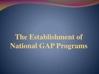 The Establishment of National GAP Programs