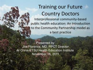 Presented by  Joe Florence, MD, RPCT Director At China-ETSU Health Education Institute  November 16,  2011