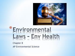 Environmental Laws –  Env  Health
