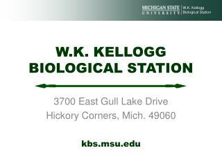 W.K. KELLOGG BIOLOGICAL STATION