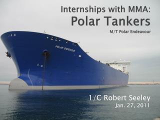 Internships with MMA:  Polar  Tankers M/T  Polar Endeavour