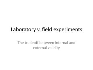 Laboratory v. field experiments