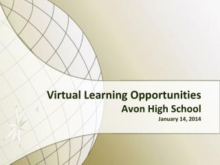 Virtual Learning Opportunities Avon High School January 14, 2014