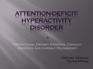 Attention-Deficit /  Hyperactivity Disorder
