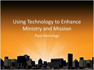 Using Technology to Enhance Ministry and Mission