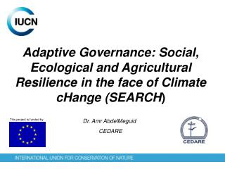 Adaptive Governance: Social, Ecological and Agricultural Resilience in the face of Climate  cHange  (SEARCH )