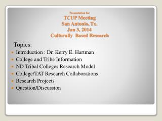 Presentation for  TCUP Meeting San Antonio,  Tx . Jan 3, 2014 Culturally  Based Research