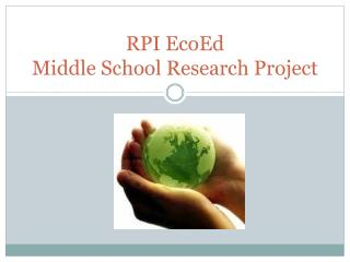 RPI EcoEd  Middle School Research Project