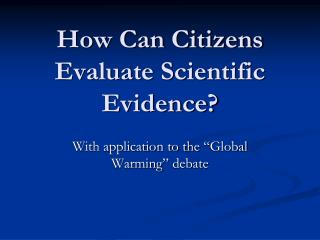 How Can Citizens Evaluate Scientific Evidence?