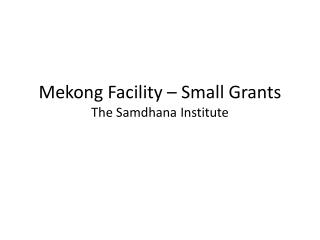 Mekong Facility – Small Grants The Samdhana Institute