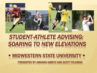 Student-Athlete  Advising: Soaring To New Elevations ?  Midwestern State University  ? Presented by  amanda nimetz  and