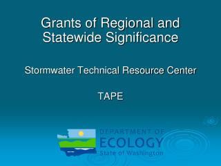 Grants of Regional and Statewide Significance Stormwater Technical Resource Center TAPE