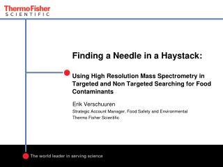 Finding a Needle in a Haystack:  Using High Resolution Mass Spectrometry in Targeted and Non Targeted Searching for Foo