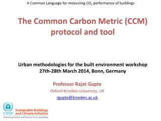 The Common Carbon Metric (CCM) protocol and tool Urban methodologies for the built environment workshop 27th-28th March