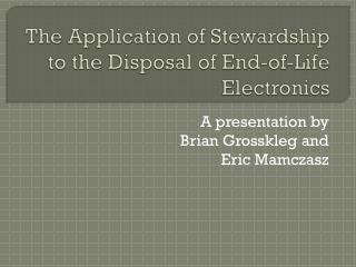 The Application of Stewardship to the Disposal of End-of-Life Electronics