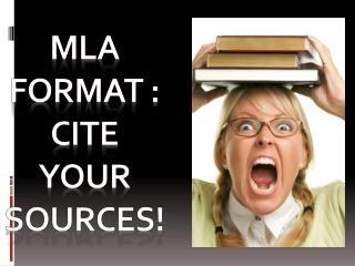MLA format  : cite your sources!
