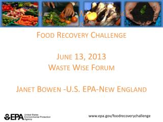 Sustainable Food Waste Management Through the Food Recovery Challenge June 13, 2013 Waste Wise Forum Janet  Bowen - U.S