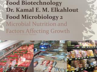 Food Biotechnology Dr.  Kamal  E. M.  Elkahlout Food Microbiology 2  Microbial Nutrition and Factors Affecting Growth