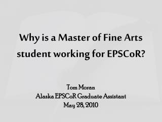 Why is a Master of Fine Arts student working for  EPSCoR ?