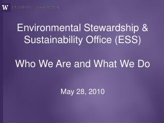 Environmental Stewardship &  Sustainability Office (ESS) Who We Are and What We Do