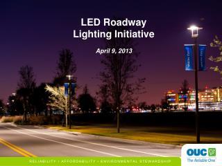 LED Roadway  Lighting Initiative April 9, 2013