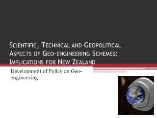 Scientific, Technical and Geopolitical  Aspects of Geo-engineering Schemes: Implications for New Zealand