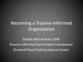 Becoming a Trauma-Informed Organization