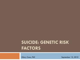 Suicide: Genetic Risk Factors
