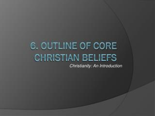 6. Outline of core Christian beliefs