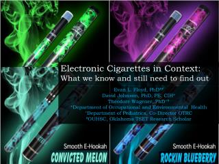 Electronic Cigarettes in Context:  What we know and still need to find out