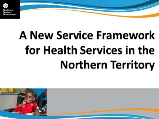 A New Service Framework for Health Services in the Northern Territory
