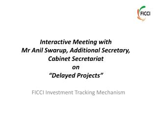 "Interactive Meeting with Mr Anil Swarup, Additional Secretary, Cabinet Secretariat on ""Delayed Projects"""
