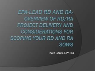 EPA-lead RD and RA -    Overview of RD/RA Project Delivery and Considerations for Scoping your RD and RA SOWs