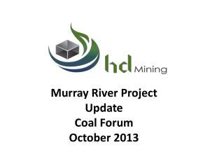 Murray River Project Update Coal Forum October 2013