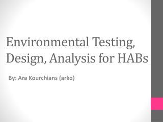 Environmental Testing, Design, Analysis for HABs
